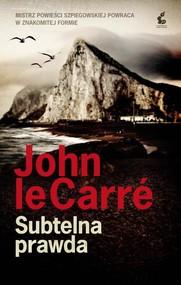 okładka Subtelna prawda, Książka | John  le Carré