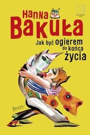 okładka Jak być ogierem do końca życia, Książka   Hanna Bakuła