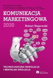 okładka Komunikacja marketingowa 2030, Książka | Robert Stępowski
