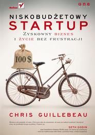 okładka Niskobudżetowy startup. Zyskowny biznes i życie bez frustracji, Książka | Guillebeau Chris