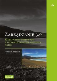 okładka Zarządzanie 3.0. Kierowanie zespołami z wykorzystaniem metodyk Agile, Książka | Appelo Jurgen