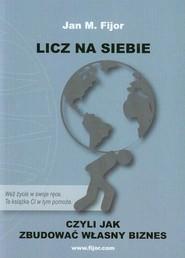 okładka Licz na siebie czyli jak zbudować własny biznes, Książka   Jan M. Fijor