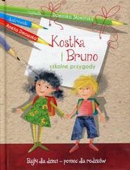 okładka Kostka i Bruno. Szkolne przygody. Bajki dla dzieci - pomoc dla rodziców, Książka | Dominika  Słomińska