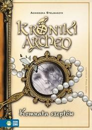 okładka Kroniki Archeo. Tom 9. Komnata szeptów, Książka   Agnieszka Stelmaszyk