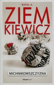 okładka Michnikowszczyzna, Książka   Rafał A. Ziemkiewicz