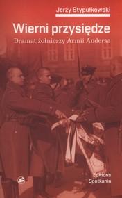 okładka Wierni przysiędze. Dramat żołnierzy Armii Andersa, Książka   Stypułkowski Jerzy