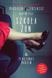 okładka Szkoła żon & Pensjonat marzeń, Książka | Magdalena Witkiewicz