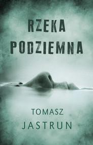okładka Rzeka podziemna, Książka | Tomasz Jastrun
