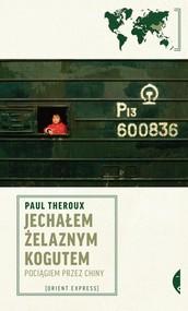 okładka Jechałem Żelaznym Kogutem. Pociągiem przez Chiny, Książka | Paul Theroux