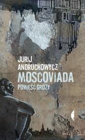 okładka Moscoviada. Powieść grozy, Książka | Jurij Andruchowycz