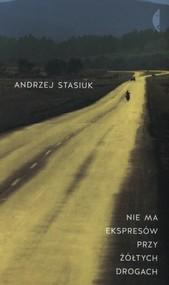 okładka Nie ma ekspresów przy żółtych drogach, Książka   Andrzej Stasiuk