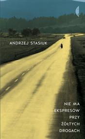 okładka Nie ma ekspresów przy żółtych drogach, Książka | Andrzej Stasiuk