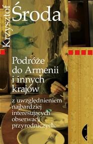 okładka Podróże do Armenii i innych krajów z uwzględnieniem najbardziej interesujących obserwacji przyrodniczych, Książka | Krzysztof Środa