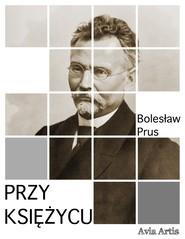 okładka Przy księżycu, Ebook | Bolesław Prus