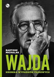 okładka Wajda Kronika wypadków filmowych, Książka | Bartosz Michalak
