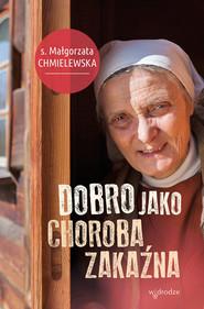 okładka Dobro jako choroba zakaźna, Książka | Małgorzata Chmielewska