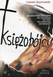 okładka Księżobójcy Anatomia zbrodni, Książka | Leszek  Szymowski