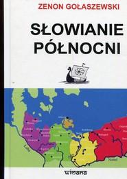 okładka Słowianie północni od starożytności po wiek XII, Książka | Gołaszewski Zenon