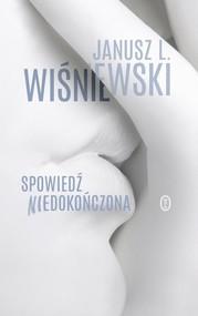 okładka Spowiedź niedokończona, Książka | Janusz Leon Wiśniewski