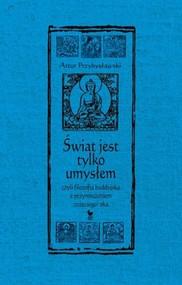 okładka Świat jest tylko umysłem czyli filozofia buddyjska z przymrużeniem trzeciego oka, Książka | Przybysławski Artur