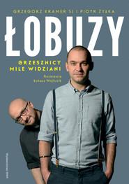 okładka Łobuzy Grzesznicy mile widziani, Książka | Grzegorz Kramer, Łukasz Wojtusik, Piotr Żyłka