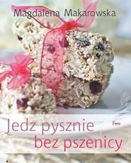 okładka Jedz pysznie bez pszenicy, Książka | Magdalena Makarowska