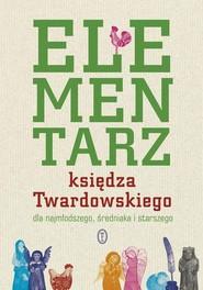 okładka Elementarz księdza Twardowskiego dla najmłodszego, średniaka i starszego, Książka | Jan Twardowski