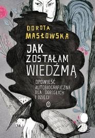 okładka Jak zostałam wiedźmą, Książka | Dorota Masłowska