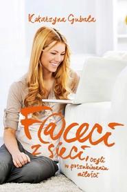 okładka Faceci z sieci, czyli w poszukiwaniu miłości, Książka | Katarzyna Gubała