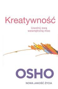 okładka Kreatywność. Uwolnij swa wewnętrzną moc, Książka | OSHO