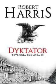 okładka Dyktator, Książka | Robert Harris