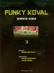 okładka Funky Koval 3. Wbrew sobie, Książka   Bogusław Polch, Maciej Parowski, Jacek Rodek