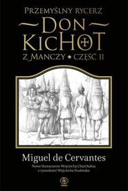 okładka Przemyślny rycerz. Don Kichot z Manczy. Część 2, Książka | Miguel Cervantes