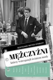 okładka Mężczyźni, którzy wstrząsnęli światem mody, Książka | Bertrand MEYER-STABLEY
