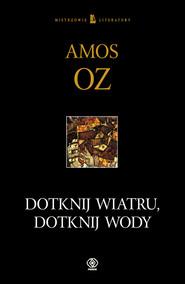 okładka Dotknij wiatru, dotknij wody, Książka | Amos Oz
