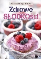okładka Zdrowe słodkości na każdą porę dnia, Książka | Maciejko-Zielińska Katarzyna