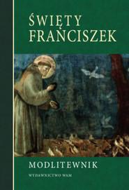 okładka Modlitewnik. Święty Franciszek, Książka   Praca Zbiorowa