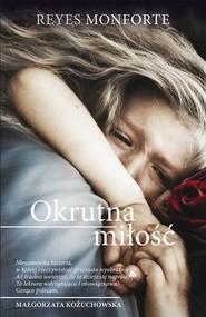 okładka Okrutna miłość, Książka | Reyes  Monforte