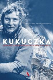 okładka Kukuczka. Opowieść o najsłynniejszym polskim himalaiście, Książka | Dariusz Kortko, Marcin Pietraszewski