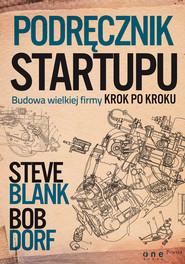 okładka Podręcznik startupu Budowa wielkiej firmy krok po kroku, Książka   Steve Blank, Bob Dorf