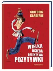 okładka Wielka księga Detektywa Pozytywki, Książka | Grzegorz Kasdepke