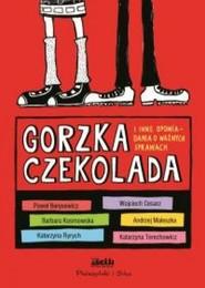 okładka Gorzka czekolada i inne opowiadania o ważnych sprawach, Książka | Opracowanie zbiorowe