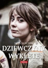 okładka Dziewczyny Wyklęte, Książka | Szymon Nowak