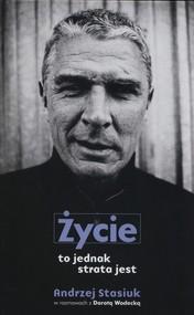 okładka Życie to jednak strata jest, Książka | Andrzej Stasiuk, Dorota Wodecka