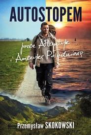 okładka Autostopem przez Atlantyk i Amerykę Południową, Książka | Przemysław Skokowski