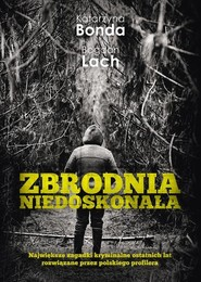 okładka Zbrodnia niedoskonała, Książka | Katarzyna Bonda, Bogdan Lach