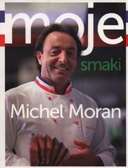 okładka Moje Smaki, Książka | Michel Moran