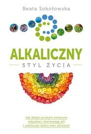 okładka Alkaliczny styl życia, Książka | Beata Sokołowska