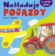 okładka Naśladuję pojazdy. 2-latek umie!, Książka | Urszula Kozłowska