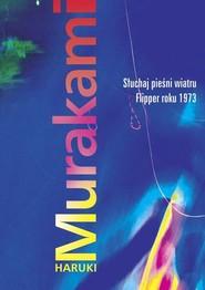 okładka Słuchaj pieśni wiatru. Flipper roku 1973, Książka   Haruki Murakami